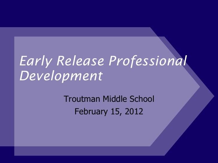 Early Release Professional Development Troutman Middle School February 15, 2012