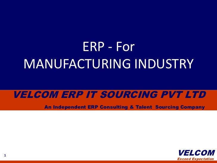 ERP - For <br />MANUFACTURING INDUSTRY<br />VELCOM ERP IT SOURCING PVT LTD<br />An Independent ERP Consulting & Talent  So...