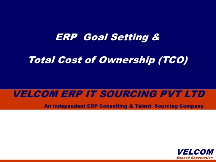 ERP Goal Setting &  Total Cost of Ownership (TCO)VELCOM ERP IT SOURCING PVT LTD     An Independent ERP Consulting & Talent...