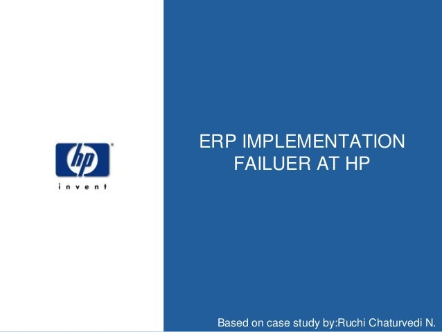 hp erp failure case study Case studies of successful erp implementations allow for the careful selection of vendors, systems and solutions a clear understanding of existing gaps and objectives to be met and sufficient .