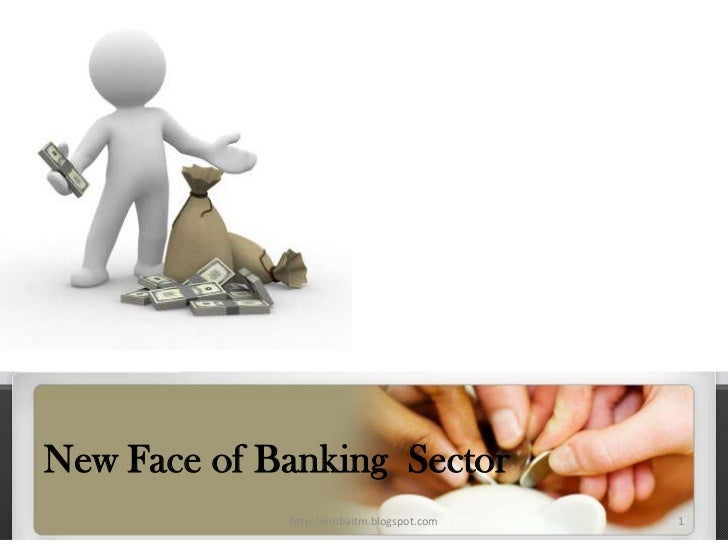 New Face of Banking  Sector<br />1<br />http://embaitm.blogspot.com<br />