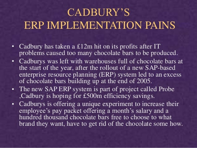 cadburys erp Cadbury at the start of our engagement cadbury was a global confectionary company with over $9 billion sales and iconic brands like cadbury dairy milk, tncc, pascal, picnic, cherry ripe and many others.