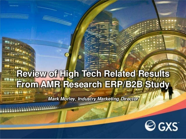 Mark Morley, Industry Marketing DirectorReview of High Tech Related ResultsFrom AMR Research ERP/B2B Study