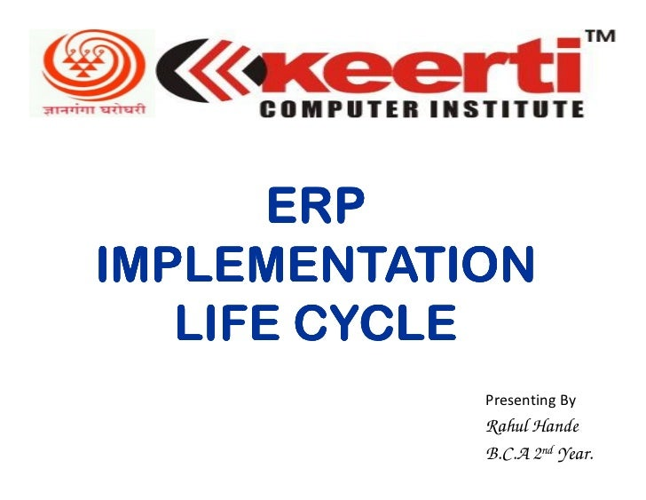 ERPIMPLEMENTATION   LIFE CYCLE            Presenting By            Rahul Hande            B.C.A 2nd Year.
