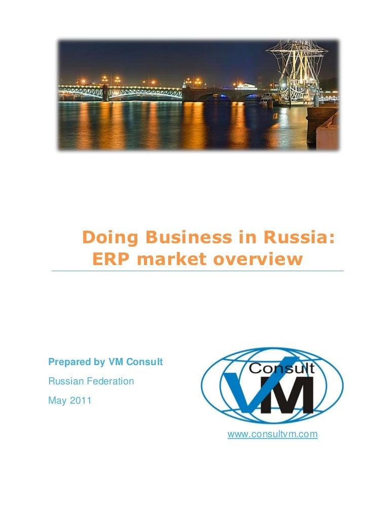 1        Doing Business in Russia:         ERP market overviewPrepared by VM ConsultRussian FederationMay 2011            ...