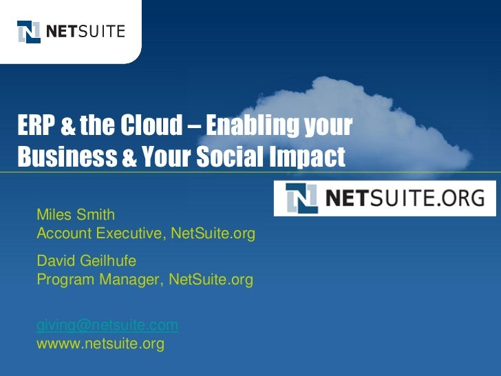 ERP & the Cloud – Enabling your   Business & Your Social Impact        Miles Smith        Account Executive, NetSuite.org ...