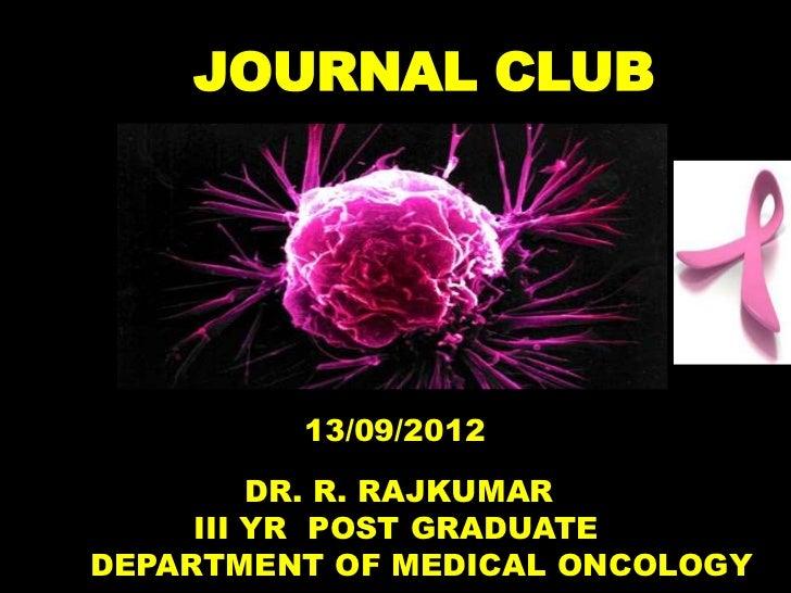 JOURNAL CLUB         13/09/2012         DR. R. RAJKUMAR     III YR POST GRADUATEDEPARTMENT OF MEDICAL ONCOLOGY
