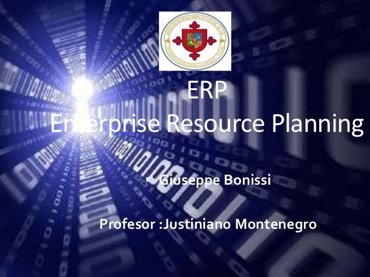 ERPEnterprise Resource Planning           Giuseppe Bonissi    Profesor :Justiniano Montenegro