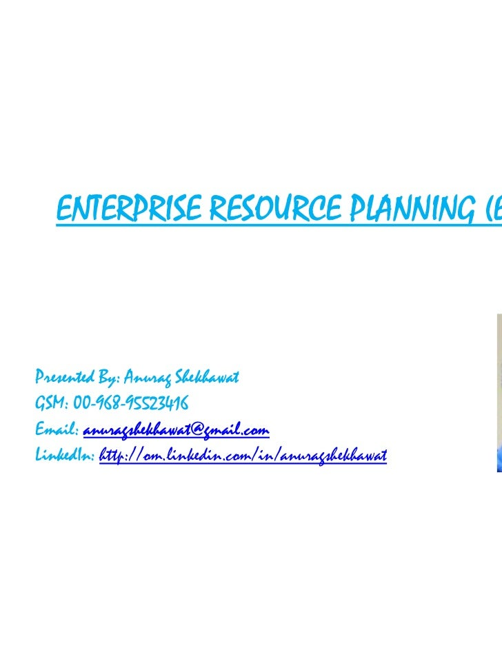 ENTERPRISE RESOURCE PLANNING (E. R. P.)Presented By: Anurag ShekhawatGSM: 00-968-95523416Email: anuragshekhawat@gmail.comL...