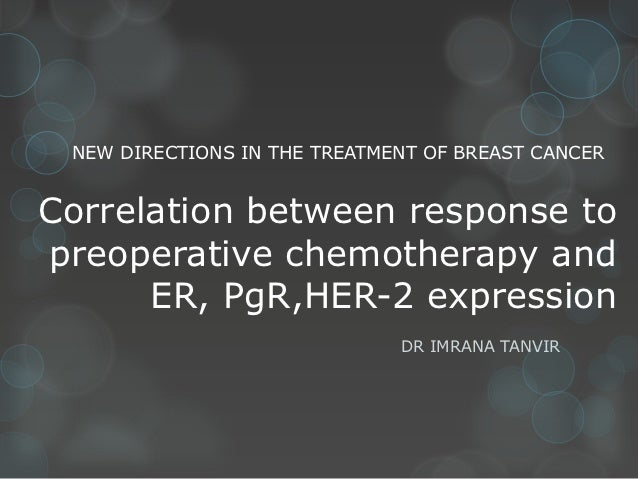 NEW DIRECTIONS IN THE TREATMENT OF BREAST CANCERCorrelation between response topreoperative chemotherapy and      ER, PgR,...