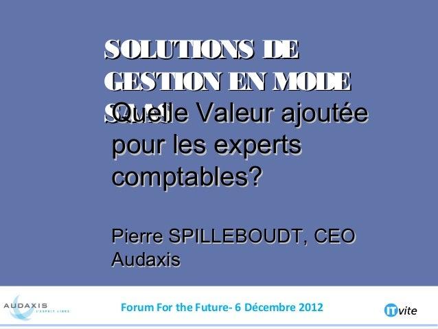 SOLUTIONS DE GESTION EN MODE Quelle SAAS Valeur ajoutée pour les experts comptables? Pierre SPILLEBOUDT, CEO Audaxis Forum...