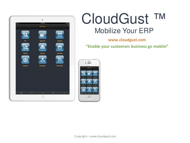 """CloudGust ™Mobilize Your ERPwww.cloudgust.com""""Enable your customers business go mobile""""Copyright – www.cloudgust.com"""