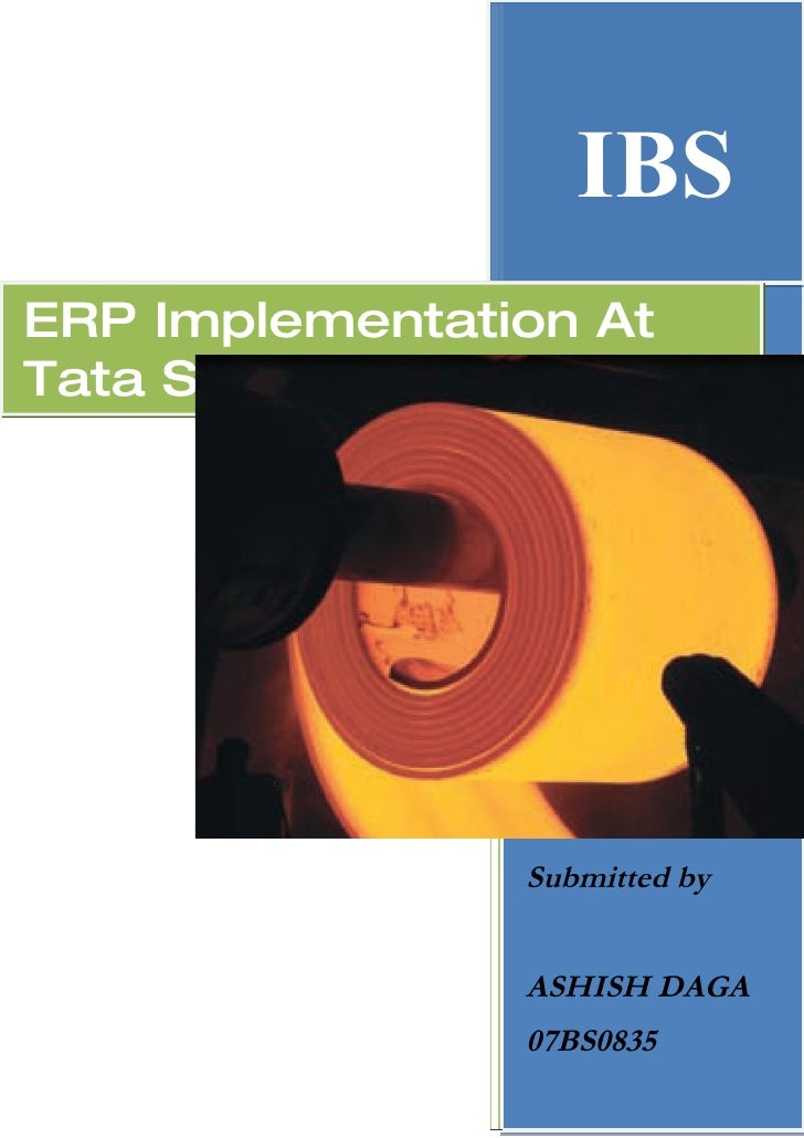 IBS ERP Implementation At Tata Steel                     Ashish Daga                 IBS                   Submitted by   ...
