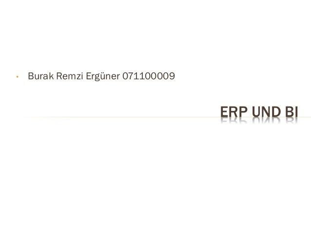 •   Burak Remzi Ergüner 071100009                                    ERP UND BI