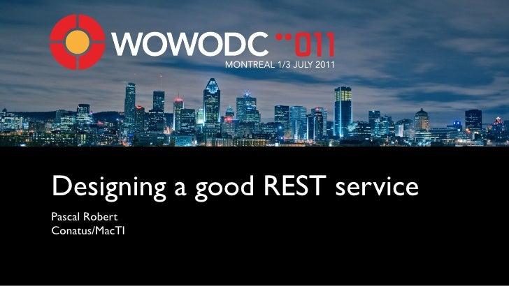 MONTREAL 1/3 JULY 2011Designing a good REST servicePascal RobertConatus/MacTI