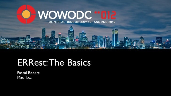 MONTREAL JUNE 30, JULY 1ST AND 2ND 2012ERRest: The BasicsPascal RobertMacTI.ca