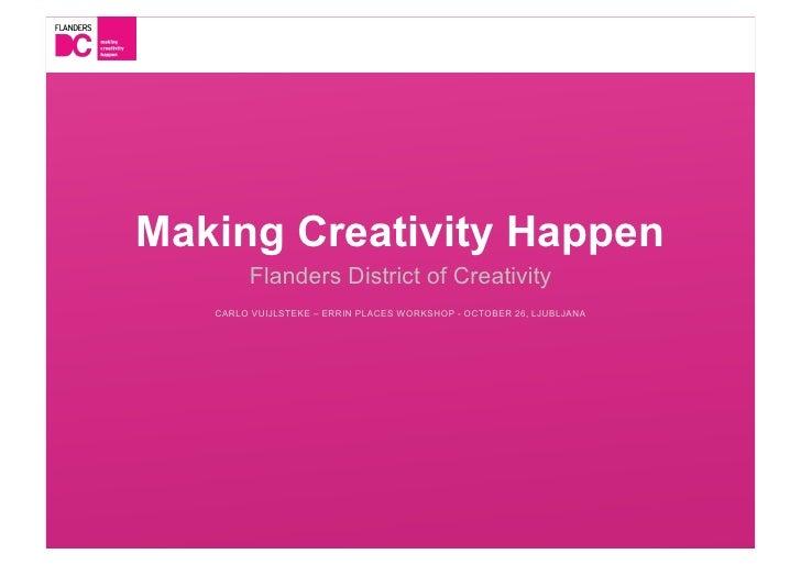 Making Creativity Happen        Flanders District of Creativity   CARLO VUIJLSTEKE – ERRIN PLACES WORKSHOP - OCTOBER 26, L...