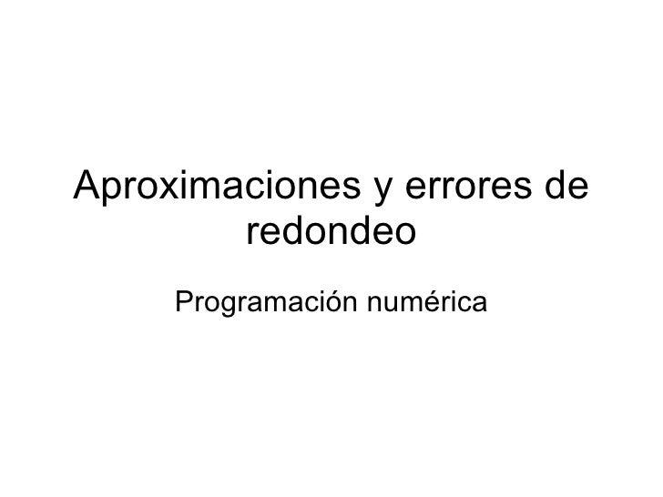 Aproximaciones y errores de redondeo Programación numérica