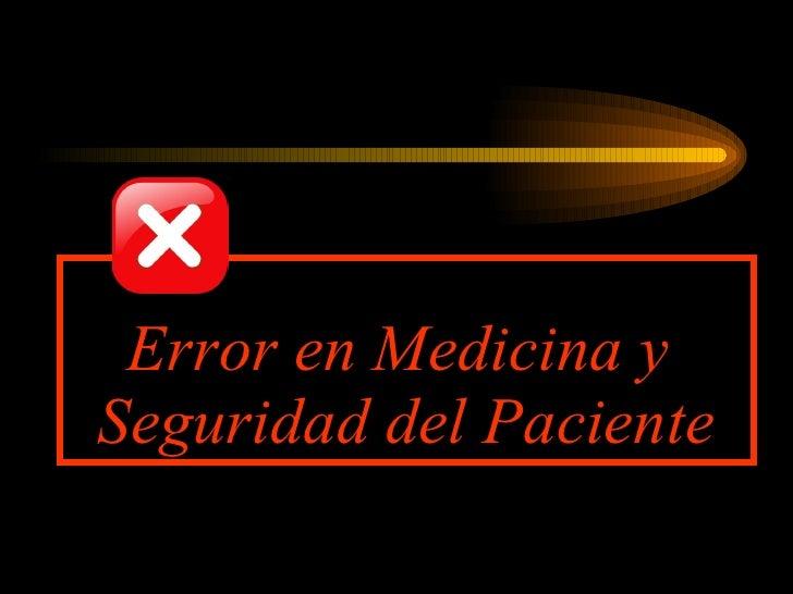 Error en Medicina y  Seguridad del Paciente