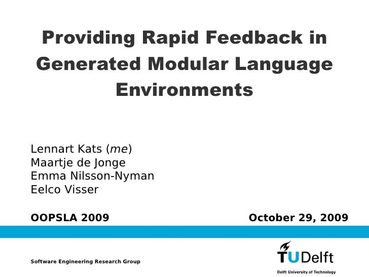 Providing Rapid Feedback in  Generated Modular Language         Environments   Lennart Kats (me) Maartje de Jonge Emma Nil...