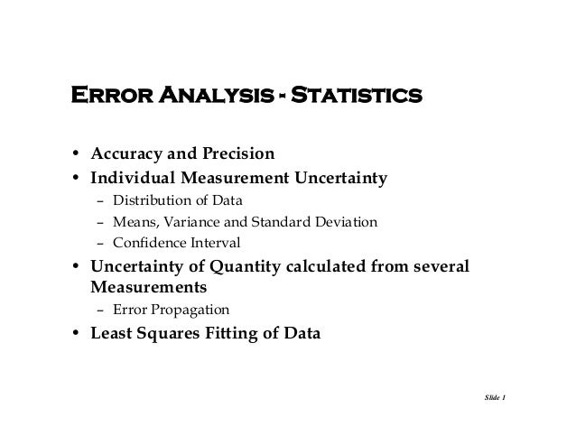 Error Analysis - Statistics • Accuracy and Precision • Individual Measurement Uncertainty – Distribution of Data – Means, ...