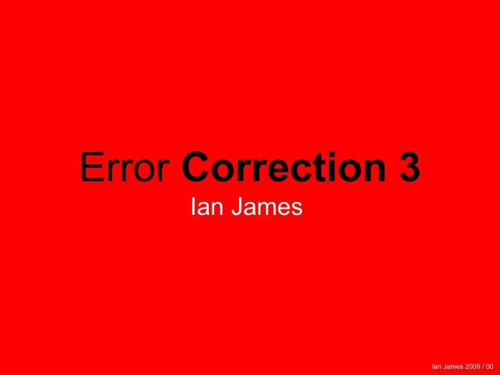 Ian James 2009 / 00   Error  Correction 3 Ian James