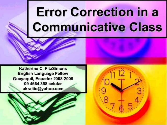 Error Correction in aError Correction in aCommunicative ClassCommunicative ClassKatherine C. FitzSimonsKatherine C. FitzSi...