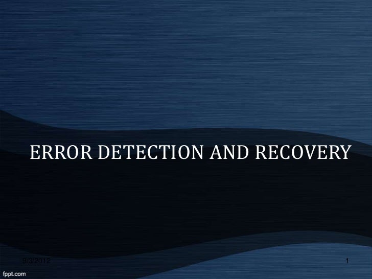 ERROR DETECTION AND RECOVERY9/3/2012                    1