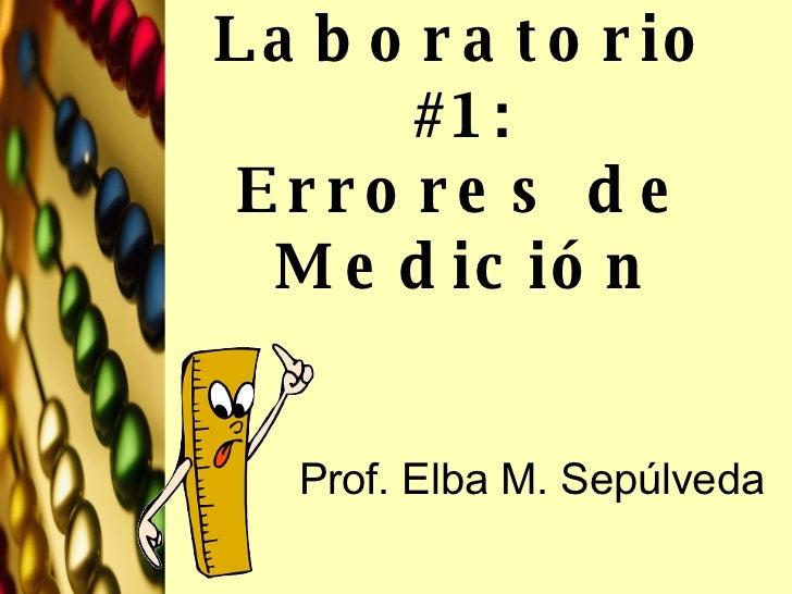 Laboratorio #1: Errores de Medición Prof. Elba M. Sepúlveda