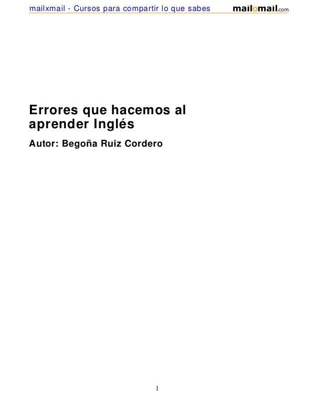 Errores que hacemos alaprender InglésAutor: Begoña Ruiz Cordero1mailxmail - Cursos para compartir lo que sabes