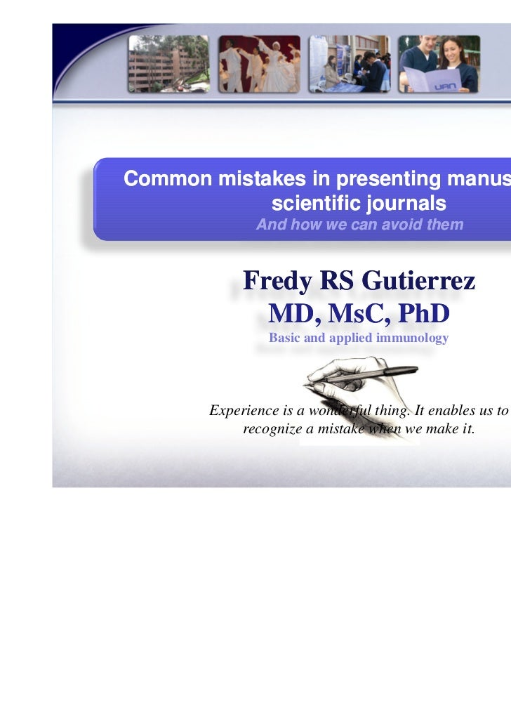 Common mistakes in presenting manuscripts to            scientific journals               And how we can avoid them       ...