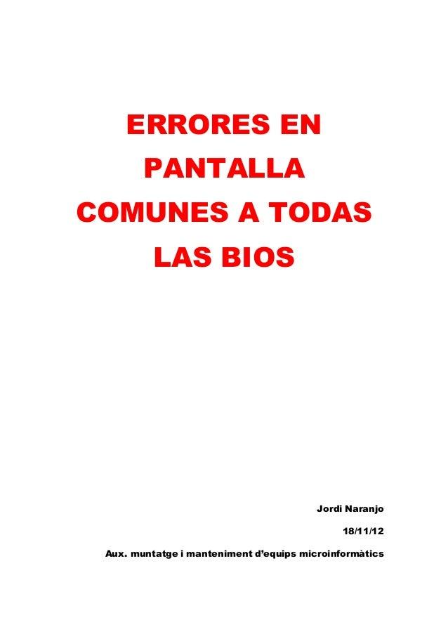 ERRORES EN PANTALLA COMUNES A TODAS LAS BIOS  Jordi Naranjo 18/11/12 Aux. muntatge i manteniment d'equips microinformàtics