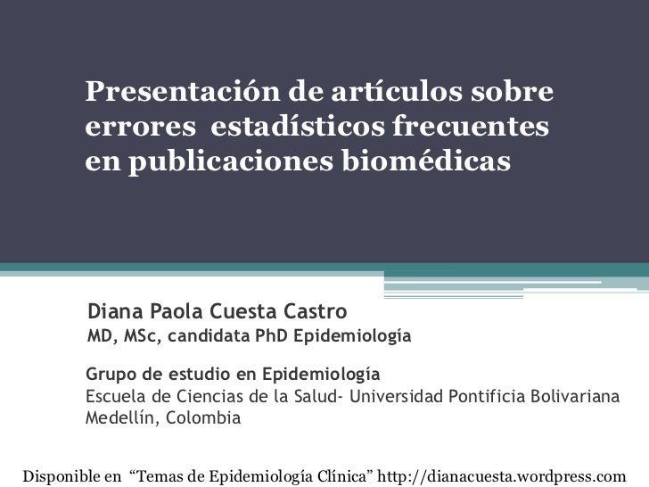 Presentación de artículos sobre        errores estadísticos frecuentes        en publicaciones biomédicas        Diana Pao...