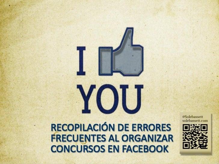 • El error más grande y que comenten la  mayoría de las empresas es no leer las  directrices de promoción de Facebook.