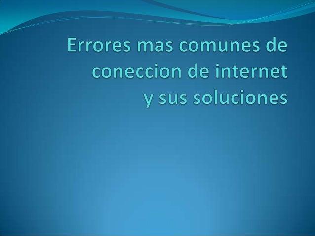 Error de conexión del modem externo: si alguno de los cables del modem no esta conectado correctamente será difícil obtene...