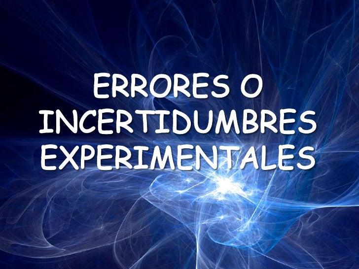 ERRORES O INCERTIDUMBRES EXPERIMENTALES<br />