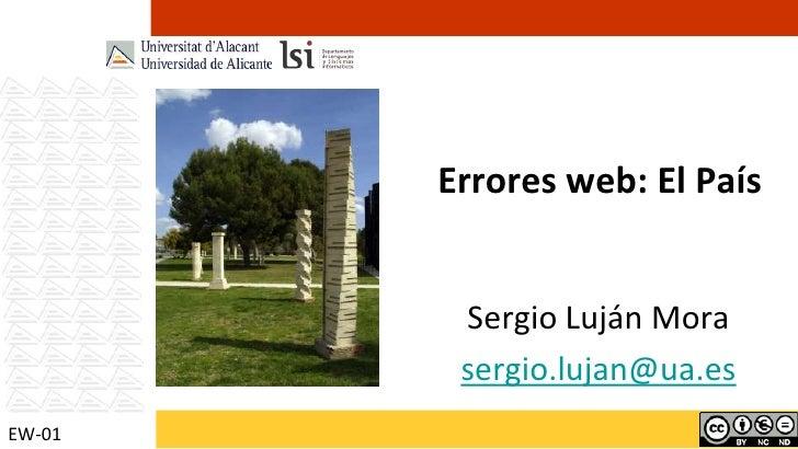 Errores web: El País<br />Sergio Luján Mora<br />sergio.lujan@ua.es<br />EW-01<br />
