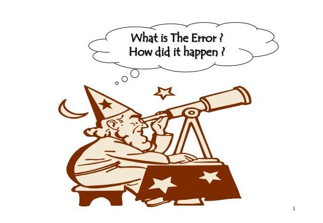What is The Error ?How did it happen ?                      1