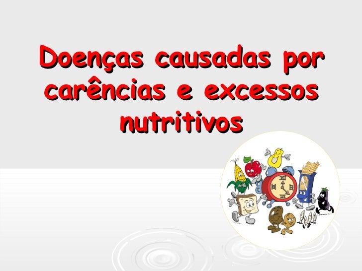 Doenças causadas porcarências e excessos     nutritivos