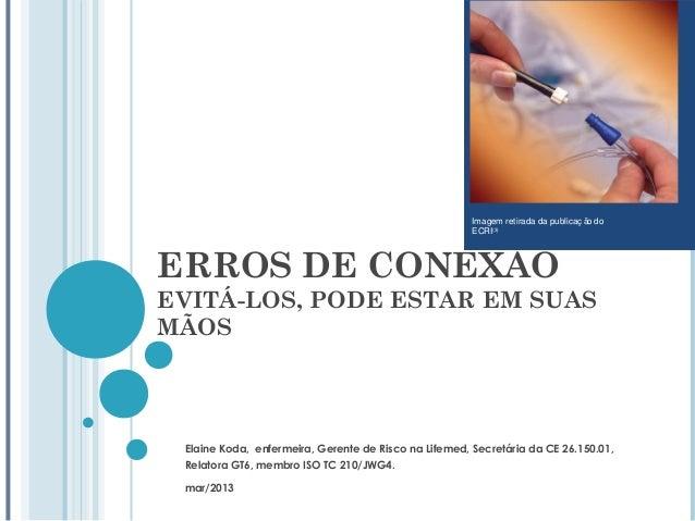 ERROS DE CONEXÃOEVITÁ-LOS, PODE ESTAR EM SUASMÃOSElaine Koda, enfermeira, Gerente de Risco na Lifemed, Secretária da CE 26...