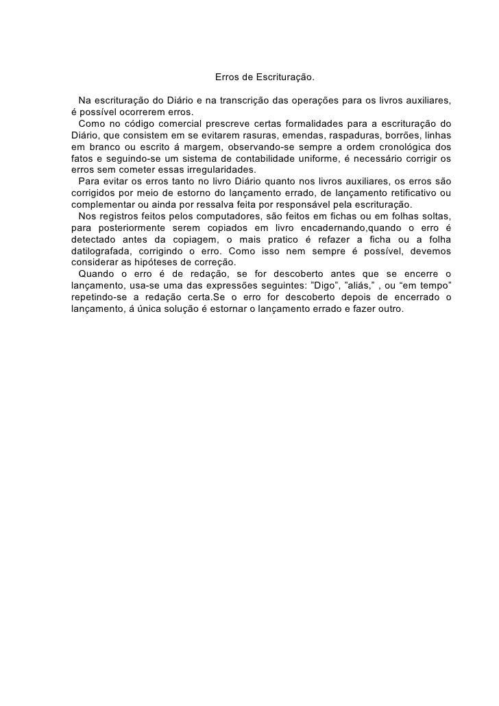 Erros de Escrituração.    Na escrituração do Diário e na transcrição das operações para os livros auxiliares, é possível o...