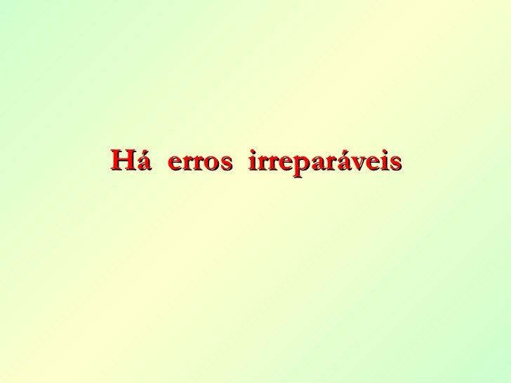 Há  erros  irreparáveis