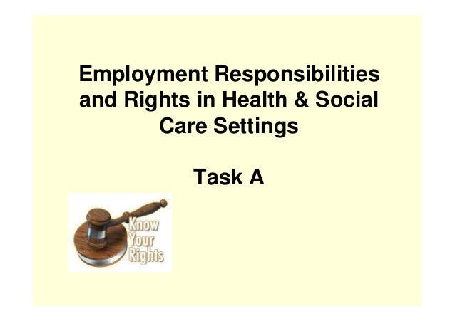 Employment Responsibilities and Rights in Health & Social Care Settings Task A