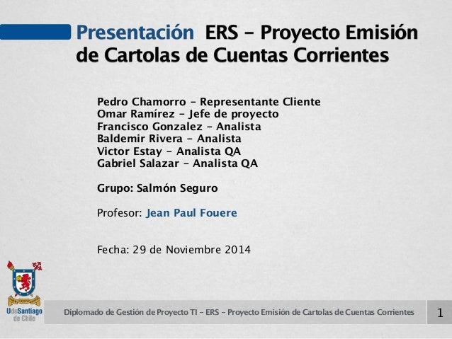 Presentación ERS - Proyecto Emisión  de Cartolas de Cuentas Corrientes  Pedro Chamorro - Representante Cliente  Omar Ramír...