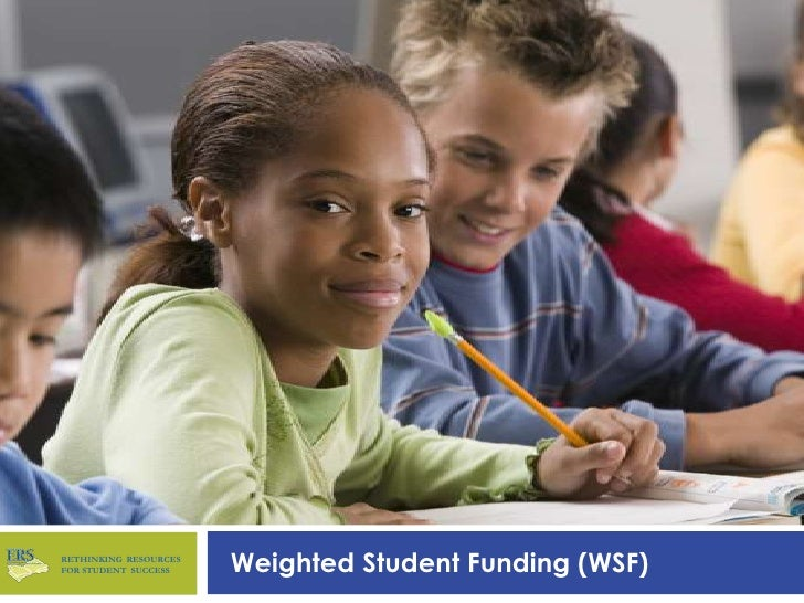 RETHINKING RESOURCES FOR STUDENT SUCCESS    Weighted Student Funding (WSF)