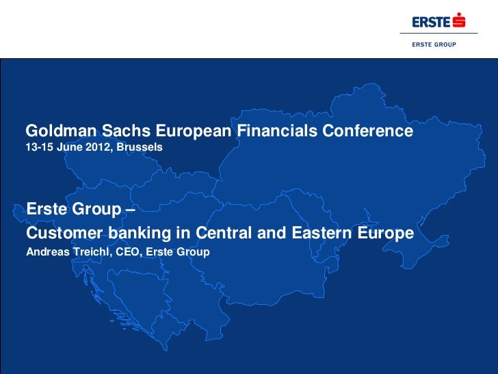 Goldman Sachs European Financials Conference13-15 June 2012, BrusselsErste Group –Customer banking in Central and Eastern ...