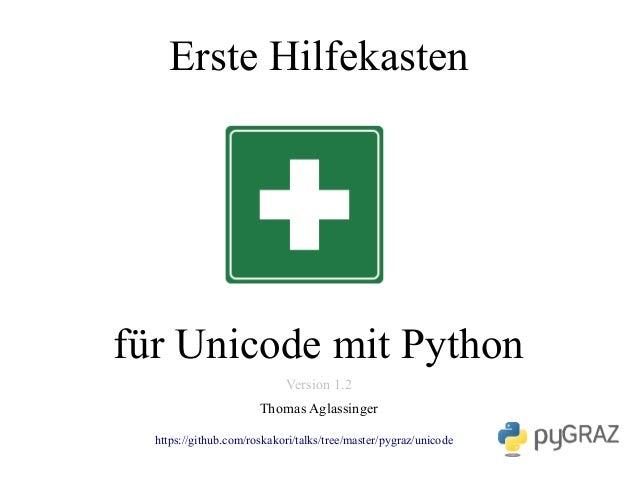 Erste Hilfekasten für Unicode mit Python Version 1.2 Thomas Aglassinger https://github.com/roskakori/talks/tree/master/pyg...