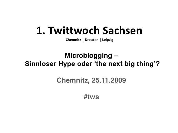 1. Twittwoch Sachsen             Chemnitz | Dresden | Leipzig               Microblogging – Sinnloser Hype oder 'the next ...