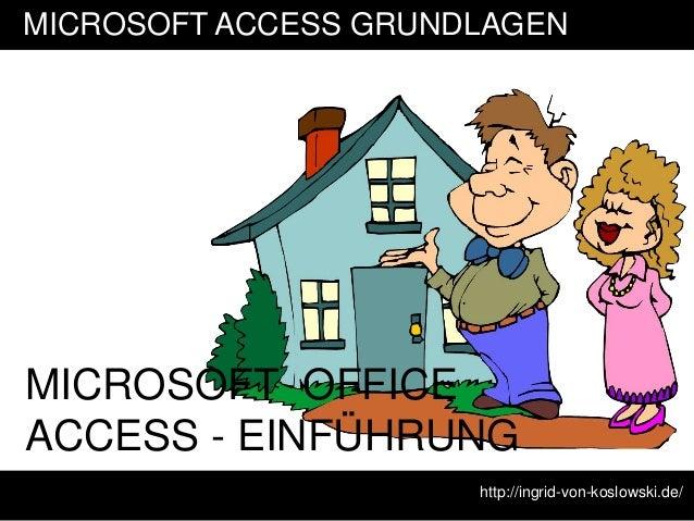 MICROSOFT ACCESS GRUNDLAGENMICROSOFT OFFICEACCESS - EINFÜHRUNG                      http://ingrid-von-koslowski.de/