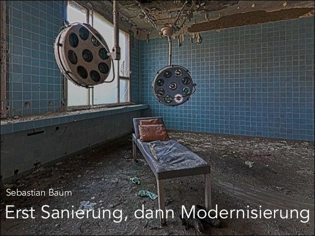 Erst Sanierung, dann Modernisierung Sebastian Baum